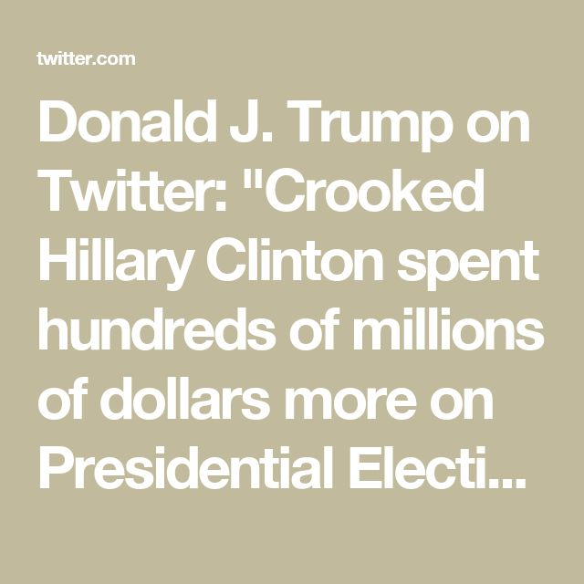 "Donald J. Trump on Twitter: ""Crooked Hillary Clinton spent hundreds of millions of dollars more on Presidential Election than I did. Facebook was on her side, not mine!"""