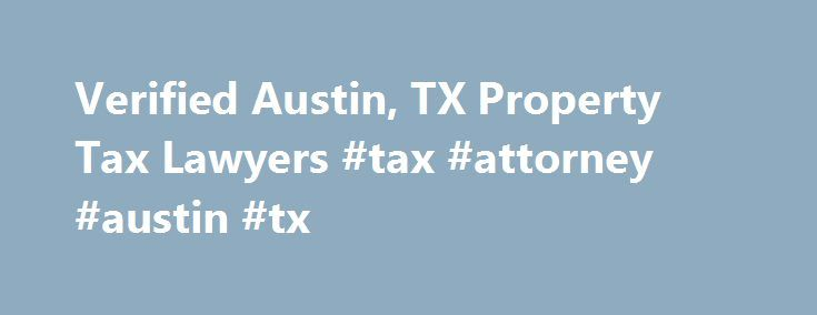 Verified Austin, TX Property Tax Lawyers #tax #attorney #austin #tx http://japan.remmont.com/verified-austin-tx-property-tax-lawyers-tax-attorney-austin-tx/  # Austin. TX Property Tax Verified Attorneys What Is Property Tax? Property tax is an annual tax on real property. Often property values do not coincide with property taxes because tax assessments are usually not done every year and cannot keep pace with the marketplace, such as falling values in recessionary times. Do I Need a Property…