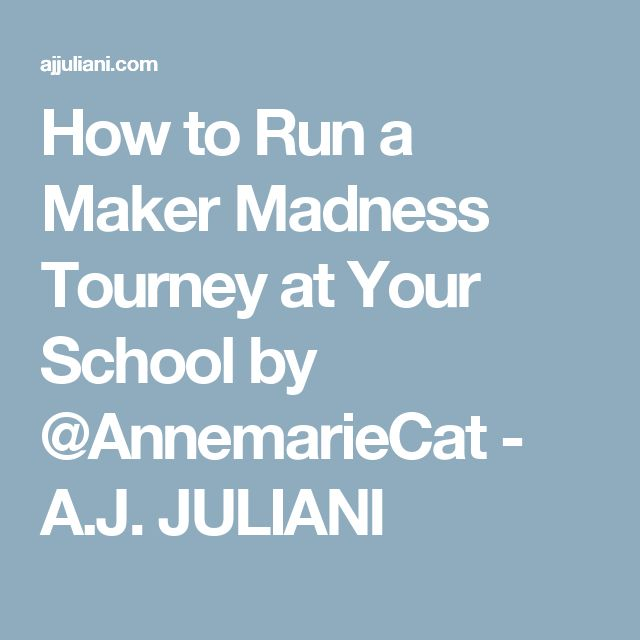 How to Run a Maker Madness Tourney at Your School by @AnnemarieCat - A.J. JULIANI