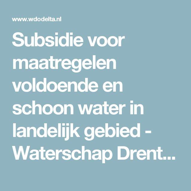 Subsidie voor maatregelen voldoende en schoon water in landelijk gebied - Waterschap Drents Overijsselse Delta