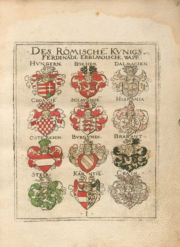 «Wappenbüchlein», Virgil Solis,  Nurmberg [ca. 1557] [VD16 S 6977] [BSB Chalc. 171] -- See 1560 print [BSB Rar.506] at: urn:nbn:de:bvb:12-bsb00084730-5 -- See  1590 b.&w. print [BSB Chalc 251] at: urn:nbn:de:bvb:12-bsb00084615-7 -- Bildnr.11: Des Romische. Kvnigs Ferdina(n)di Erblandische. Wapp.