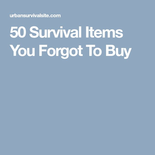 50 Survival Items You Forgot To Buy