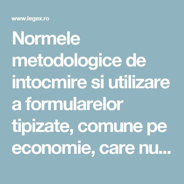 Normele metodologice de intocmire si utilizare a formularelor tipizate, comune pe economie, care nu au regim special, privind activitatea financiara si contabila, precum si modelele acestora.