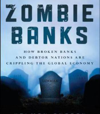 Zombie Banks: How Broken Banks And Debtor Nations Are Crippling The Global Economy PDF