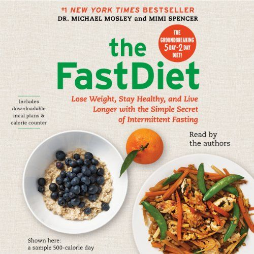 The FastDiet: Lose Weight, Stay Healthy, and Live Longer with the Simple Secret of Intermittent Fasting   [Michael Mosley, Mimi Spencer]