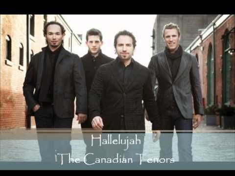 Hallelujah - The Canadian Tenors- There are many versions of this beautiful songs, but this one's my favorite.