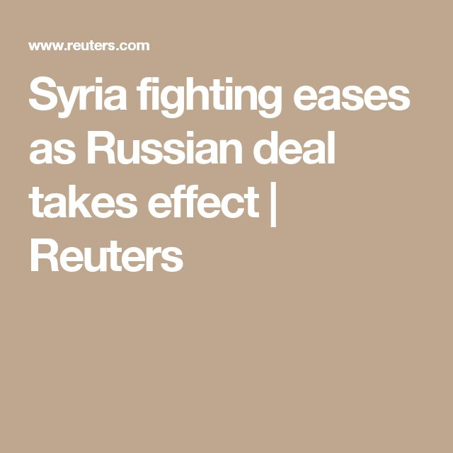 Syria fighting eases as Russian deal takes effect | Reuters