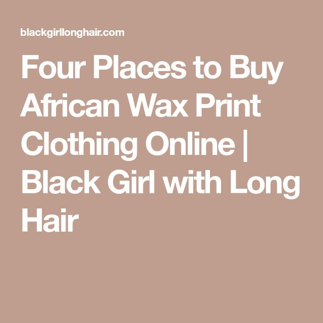 Four Places to Buy African Wax Print Clothing Online | Black Girl with Long Hair
