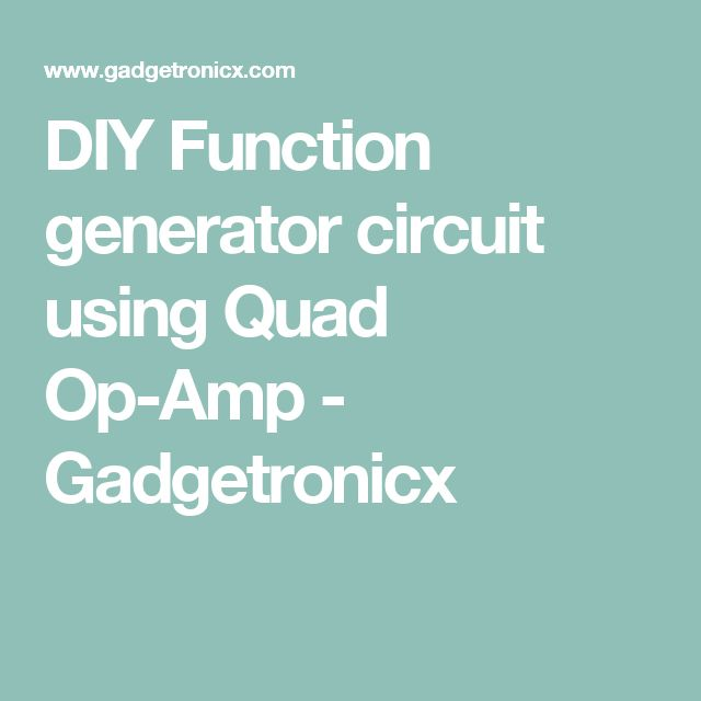 DIY Function generator circuit using Quad Op-Amp - Gadgetronicx