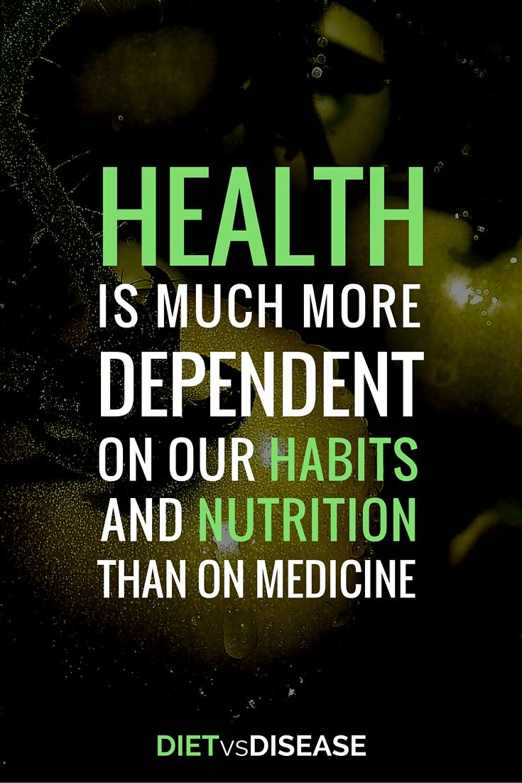 Health is much more dependent on our habits and nutrition than on medicine.