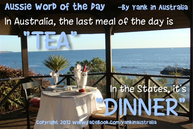 "AUSSIE WORD OF THE DAY:  Very British, I know...but hey, Aussies call dinner, ""tea"" #yankinaustralia #australia #aussielingo"