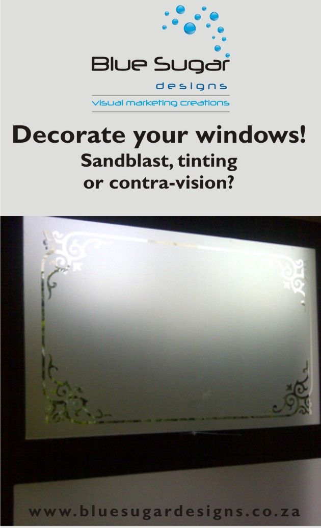 We can help with sandblast, contra-vision or tinting of your windows.  Commercial or residential.