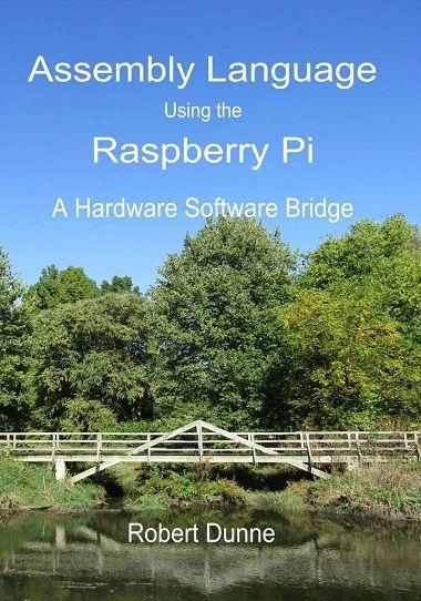 Assembly Language Using the Raspberry Pi: A Hardware Software Bridge by Robert Dunne-P2P – Releaselog | RLSLOG.net