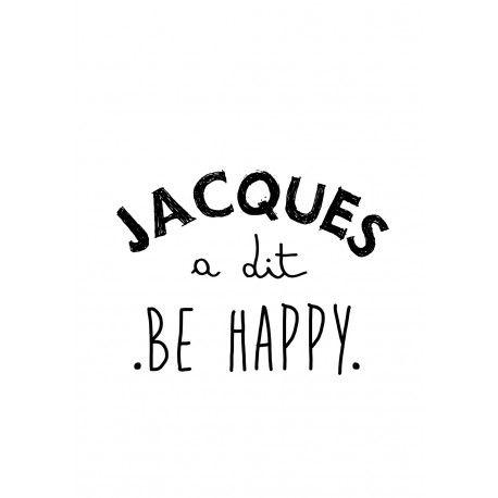 """Bien dit Jacques ! / """"Sois heureux/ heureuse."""" /"""