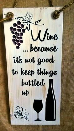 Wine Because It's Not Good To Keep Things Bottled Up CNC-carved and painted wood sign For more creations go to  www.etsy.com/shop/RandRSigns (click pic)  For DIY tutorials go to  http://www.randrsigns.net  Lots of unique Christmas gifts!