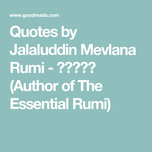 Quotes by Jalaluddin Mevlana Rumi - مولوی (Author of The Essential Rumi)