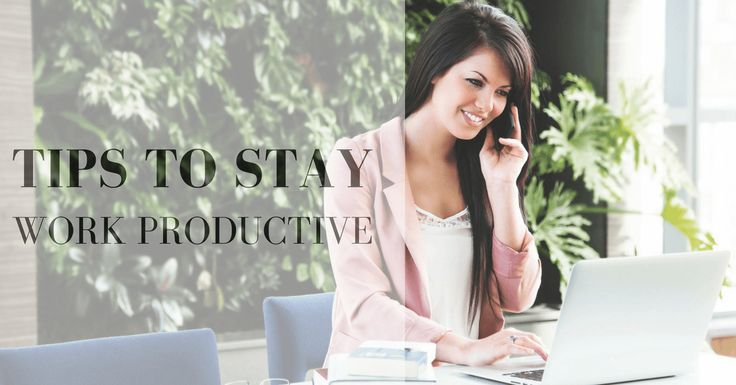 Super easy ways to stay work productive