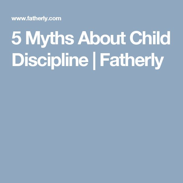 5 Myths About Child Discipline | Fatherly