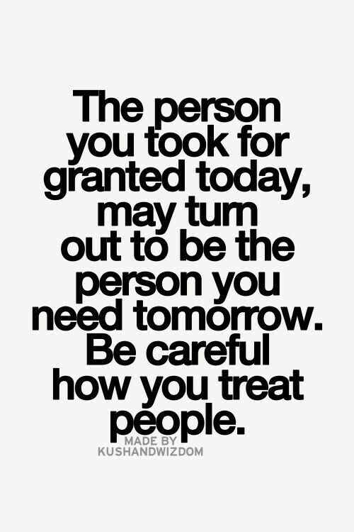 Careful how you treat others