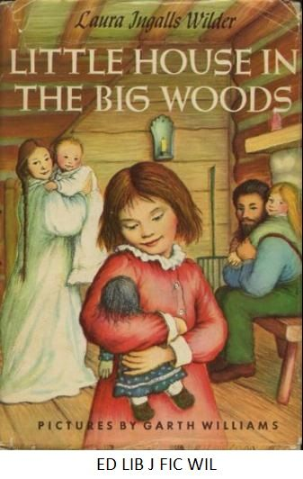 Little House in the Big Woods - by Laura Ingalls Wilder.