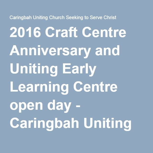 2016 Craft Centre Anniversary and Uniting Early Learning Centre open day - Caringbah Uniting Church Seeking to Serve Christ