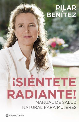 ¡Siéntete radiante!: Manual de salud natural para mujeres, the ultimate guide to health and beauty for middle aged women through Energetic Nutrition. Published in Spanish by Planeta. All rights available.