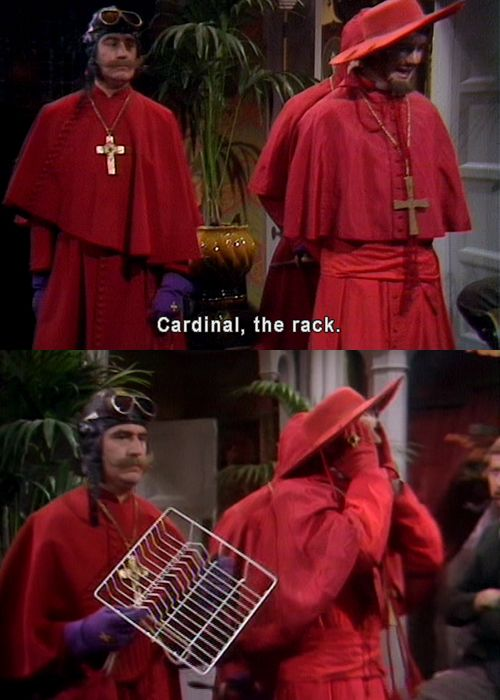 Nobody expects the Spanish inquisition. Now that I think about it, I think they didn't just mean excpecting them in your house, but what they do as well. I mean, they think a fluffy couch is a torcher weapon. BOOSH! I just blew ya'lls minds.