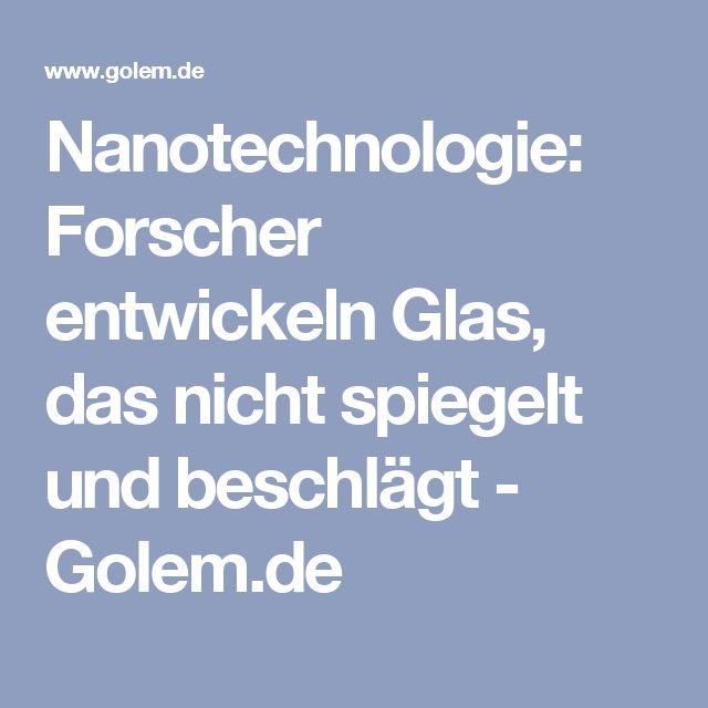 Nanotechnologie: Forscher entwickeln Glas, das nicht spiegelt und beschlägt - Golem.de