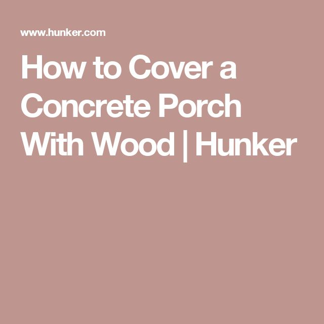How to Cover a Concrete Porch With Wood | Hunker