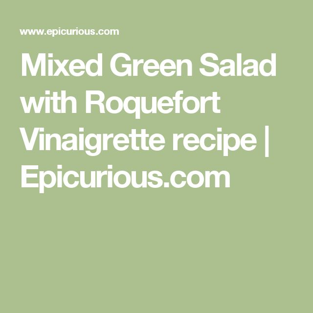Mixed Green Salad with Roquefort Vinaigrette recipe | Epicurious.com