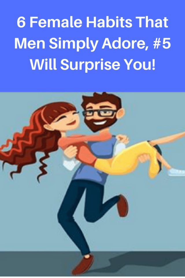 6 FEMALE HABITS THAT MEN SIMPLY ADORE, #5 WILL SURPRISE YOU!