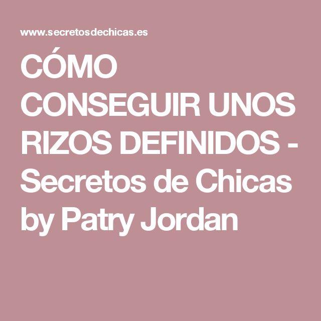 CÓMO CONSEGUIR UNOS RIZOS DEFINIDOS - Secretos de Chicas by Patry Jordan