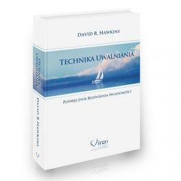 TECHNIKA UWALNIANIA. Podręcznik rozwijania świadomości - David R. Hawkins - PRZEDSPRZEDAŻ