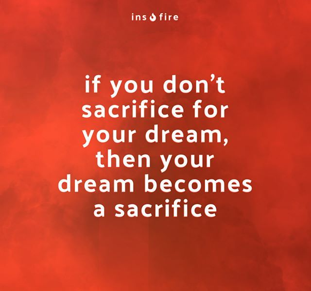 If You Don T Sacrifice For Your Dream Then Your Dream Becomes A Sacrifice Quote Quoteoftheday Success Succ Good Times Quotes Sacrifice Quotes Hustle Quotes