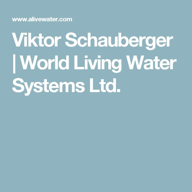 Viktor Schauberger | World Living Water Systems Ltd.