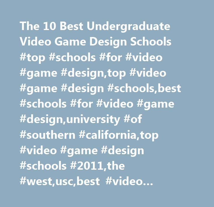The 10 Best Undergraduate Video Game Design Schools #top #schools #for #video #game #design,top #video #game #design #schools,best #schools #for #video #game #design,university #of #southern #california,top #video #game #design #schools #2011,the #west,usc,best #video #game #design #schools #2011,best #video #game #design #schools,slidepollajax…