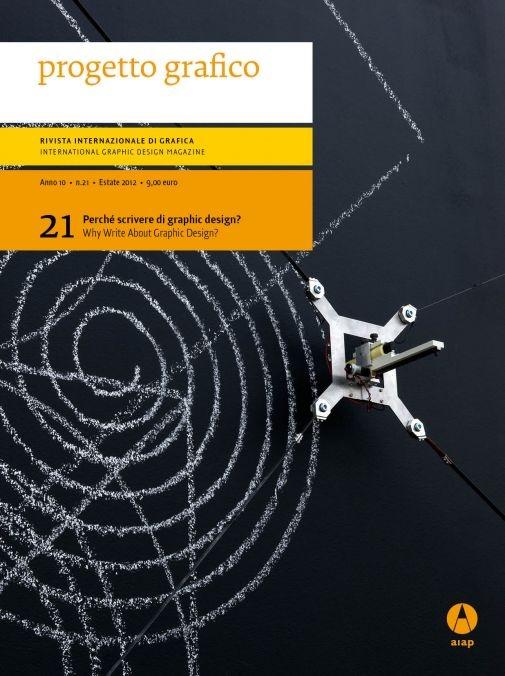 Progetto grafico è la rivista internazionale di grafica edita dall'Aiap, Associazione italiana design della comunicazione visiva. Progetto grafico si propone come luogo di riflessione critica sul graphic design. Progetto grafico non intende seguire la cronaca del momento, ma vuole provare a documentare con la necessaria distanza i fenomeni in atto. http://www.aiap.it/documenti/13700/77