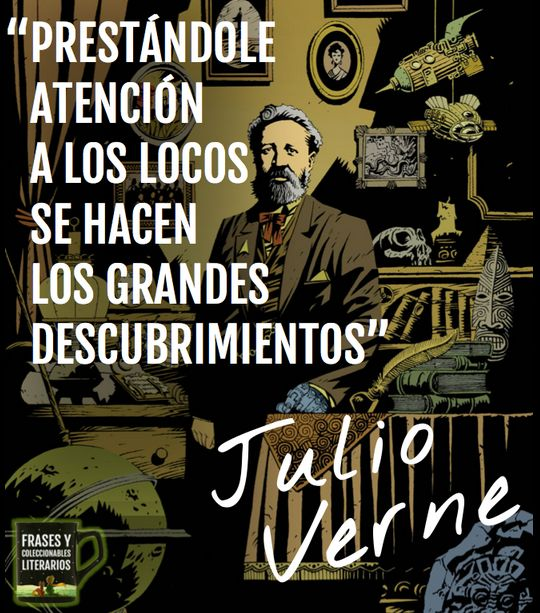Foto: Les compartimos esta frase de Julio Verne, conmemorando el aniversario luctuoso de este gran escritor, poeta y dramaturgo francés.