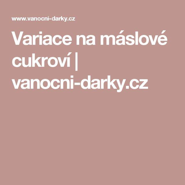 Variace na máslové cukroví | vanocni-darky.cz