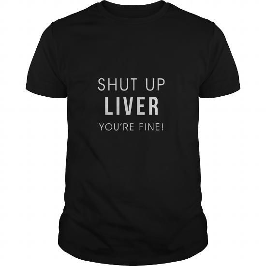 I Love Shut Up Liver Youre Fine Funny Drinking Alcohol T Shirt T-Shirts