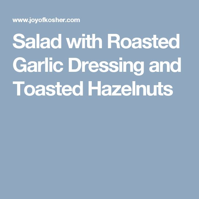 Salad with Roasted Garlic Dressing and Toasted Hazelnuts
