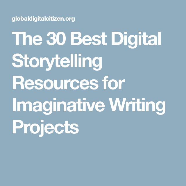 The 30 Best Digital Storytelling Resources for Imaginative Writing Projects