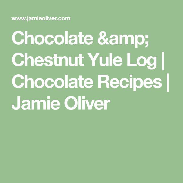 Chocolate & Chestnut Yule Log   Chocolate Recipes   Jamie Oliver