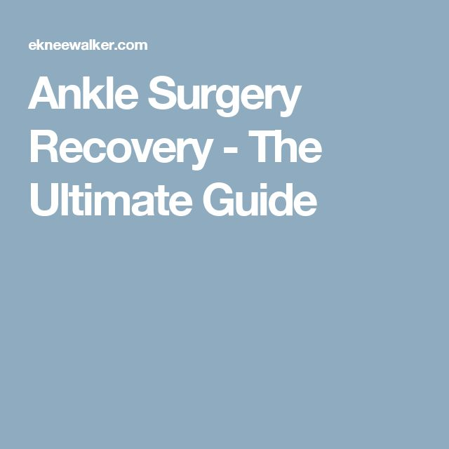 Ankle Surgery Recovery - The Ultimate Guide