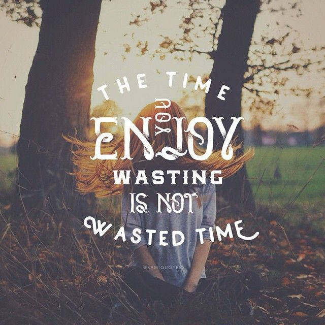Stop Wasting Time Quotes: 17 Best Wasting Time Quotes On Pinterest
