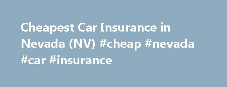 Cheapest Car Insurance in Nevada (NV) #cheap #nevada #car #insurance http://sudan.remmont.com/cheapest-car-insurance-in-nevada-nv-cheap-nevada-car-insurance/  # Nevada, the driest state in the nation, is home to the oasis in the desert: Las Vegas. The Vegas Strip, Lake Tahoe and the Sierra Nevadas are some of the internationally-acclaimed attractions that bring visitors from all over the world. Desert camping to mountain skiing and wake boarding to ice skating, Nevada knows how to keep its…