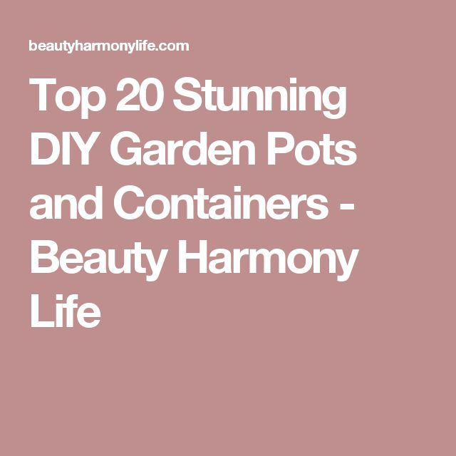Top 20 Stunning DIY Garden Pots and Containers - Beauty Harmony Life