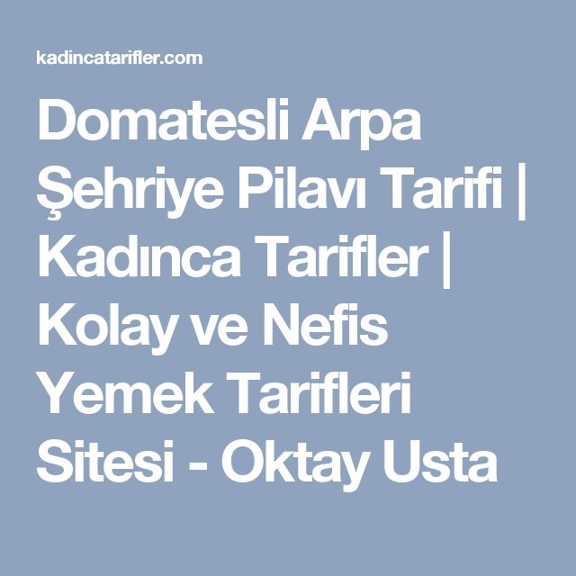 Domatesli Arpa Şehriye Pilavı Tarifi | Kadınca Tarifler | Kolay ve Nefis Yemek Tarifleri Sitesi - Oktay Usta