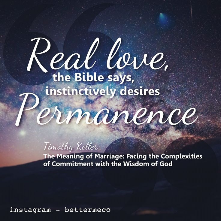 Real love, the bible says, instinctively desires permanence. - Timothy Keller