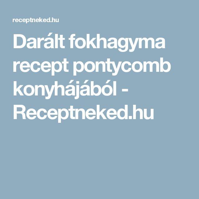 Darált fokhagyma recept pontycomb konyhájából - Receptneked.hu